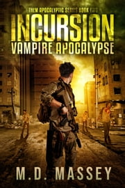 Incursion - Vampire Apocalypse ebook by M.D. Massey