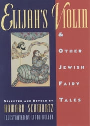 Elijahs Violin and Other Jewish Fairy Tales ebook by Howard Schwartz,Linda Heller,Tsila Schwartz