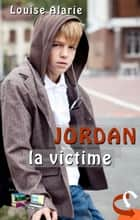 JORDAN la victime ebook by Louise Alarie
