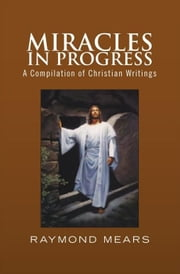 Miracles in Progress ebook by Raymond Mears