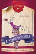 Unquenchable - A Tipsy Quest for the World's Best Bargain Wines ebook by Natalie MacLean