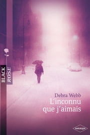 L'inconnu que j'aimais (Harlequin Black Rose) ebook by Debra Webb
