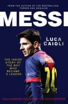 Messi – 2014 Updated Edition - The Inside Story of the Boy Who Became a Legend ebook by Luca Caioli