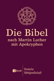 Die Bibel nach Martin Luther 1984: Mit Apokryphen - Mit Apokryphen ebook by Martin Luther