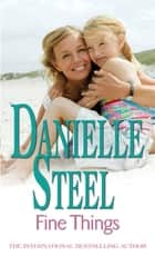 Fine Things - An epic, romantic read from the worldwide bestseller ebook by Danielle Steel