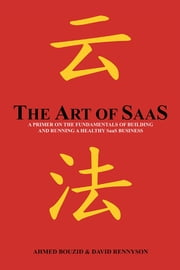 The Art of SaaS ebook by Dr. Ahmed Bouzid; David Rennyson