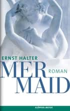 Mermaid - Roman ebook by Ernst Halter