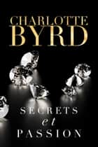 Secrets et passion ebook by Charlotte Byrd