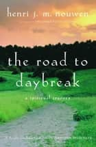 The Road to Daybreak ebook by Henri Nouwen