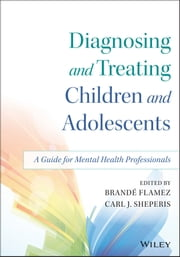 Diagnosing and Treating Children and Adolescents - A Guide for Mental Health Professionals ebook by Brande Flamez,Carl J. Sheperis