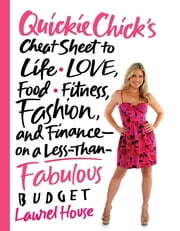 QuickieChick's Cheat Sheet to Life, Love, Food, Fitness, Fashion, and Finance---on a Less-Than-Fabulous Budget ebook by Laurel House