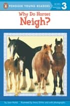 Why Do Horses Neigh? eBook by Joan Holub, Anna DiVito, Leslie Bellair