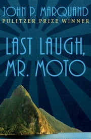 Last Laugh, Mr. Moto ebook by John P. Marquand