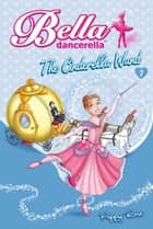 Bella Dancerella - The Cinderella Wand ebook by Poppy Rose