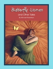 Butterfly Woman and Other Tales ebook by Michael Robertson