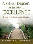 A School District's Journey to Excellence ebook by William R. McNeal,Thomas B. Oxholm
