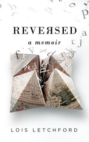 Reversed: A Memoir ebook by Lois Letchford