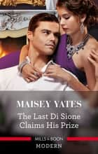 The Last Di Sione Claims His Prize 電子書籍 by Maisey Yates