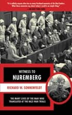 Witness to Nuremberg ebook by Richard W. Sonnenfeldt