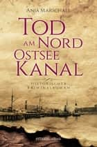 Tod am Nord-Ostseekanal eBook by Anja Marschall
