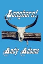 Longhorn! Cattle Driving on the Great Western Trail ebook by Andy Adams
