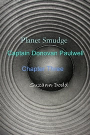 Planet Smudge - Captain Donovan Paulwell Chapter Three ebook by Suzann Dodd