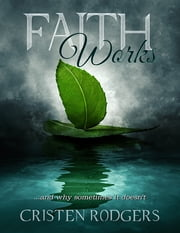 Faith Works and Why Sometimes It Doesn't ebook by Cristen Rodgers