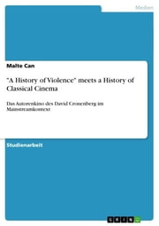 'A History of Violence' meets a History of Classical Cinema - Das Autorenkino des David Cronenberg im Mainstreamkontext ebook by Malte Can