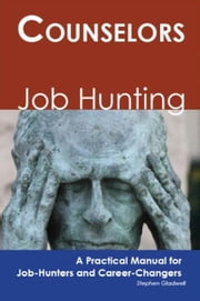 Counselors: Job Hunting - A Practical Manual for Job-Hunters and Career Changers ebook by Gladwell, Stephen