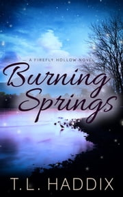 Burning Springs - Firefly Hollow, #13 ebook by T. L. Haddix