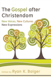 The Gospel after Christendom - New Voices, New Cultures, New Expressions ebook by Ryan K. Bolger