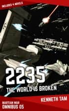 2235: The World Is Broken - The Martian War - Omnibus 5 ebook by Kenneth Tam