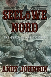 Seelowe Nord - The Germans are coming ebook by Andy Johnson