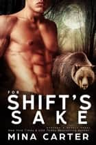 For Shift's Sake - Banford and Beauty Bears, #3 ebook by Mina Carter