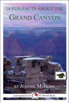 14 Fun Facts About the Grand Canyon: Educational Version ebook by Jeannie Meekins