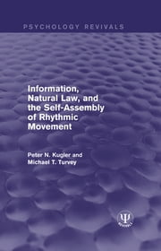 Information, Natural Law, and the Self-Assembly of Rhythmic Movement ebook by Peter N. Kugler,Michael T. Turvey