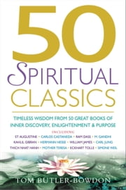 50 Spiritual Classics - Timeless Wisdom From 50 Great Books of Inner Discovery, Enlightenment and Purpose ebook by Tom Butler-Bowdon