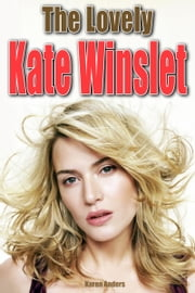 The Lovely Kate Winslet ebook by Karen Anders