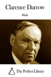 Works of Clarence Darrow ebook by Clarence Darrow