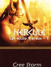 Hercule Les Douze Travaux 1 ebook by Cree Storm