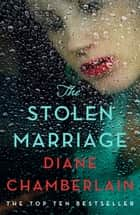 The Stolen Marriage ebook by Diane Chamberlain
