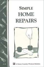 Simple Home Repairs - Storey's Country Wisdom Bulletin A-28 ebook by Storey Publishing