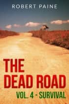 The Dead Road: Vol. 4 - Survival - The Dead Road, #4 ebook by Robert Paine