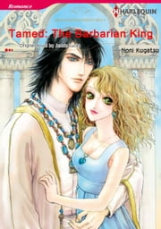 TAMED: THE BARBARIAN KING (Harlequin Comics) - Harlequin Comics eBook by Jennie Lucas, NONI KUGATSU