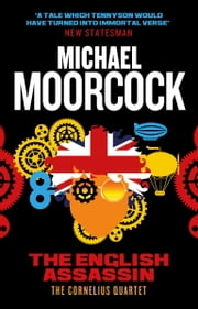The English Assassin - The Cornelius Quartet 3 ebook by Michael Moorcock