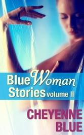 Blue Woman Stories Volume 2 ebook by Cheyenne Blue