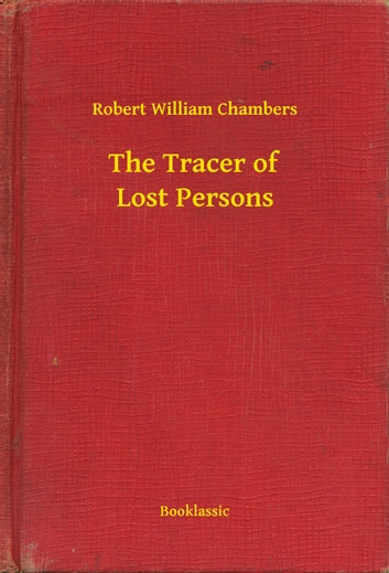 The Tracer of Lost Persons ebook by Robert William Chambers