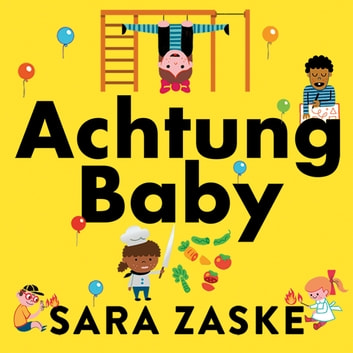 Achtung Baby - The German Art of Raising Self-Reliant Children audiobook by Sara Zaske