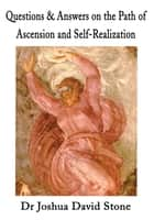Questions & Answers on the Path of Ascension and Self-Realization ebook by Dr Joshua David Stone