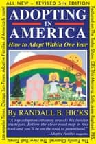ADOPTING IN AMERICA - How To Adopt Within One Year ebook by Randall Hicks